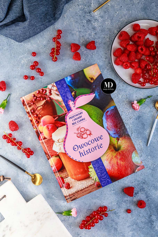 Owocowe Historie - Przetwory i desery bez cukru